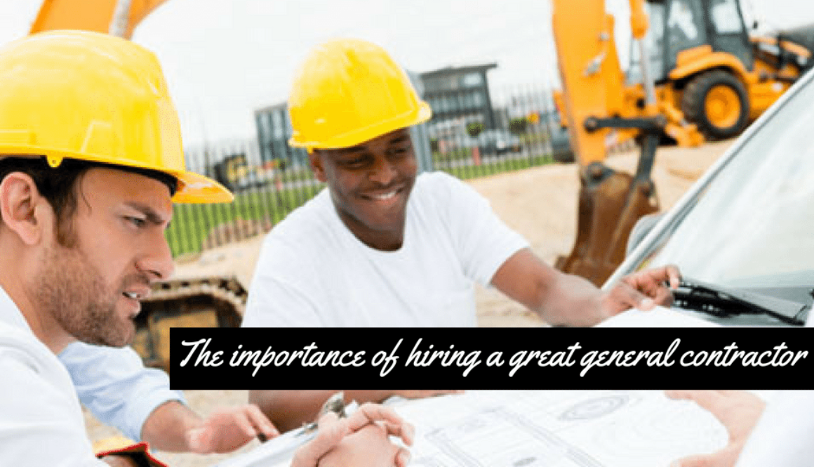 The importance of hiring a great general contractor